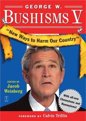 George W. Bushisms V