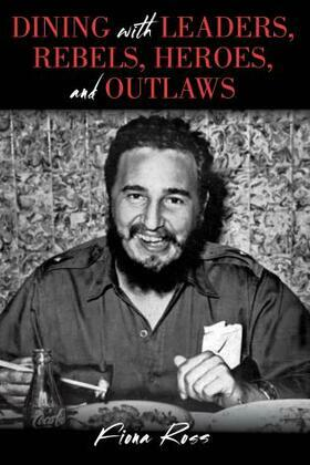 Dining with Leaders, Rebels, Heroes, and Outlaws