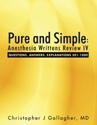 Pure and Simple: Anesthesia Writtens Review IV Questions, Answers, Explanations 501-1000
