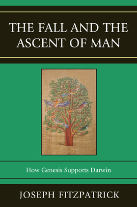 The Fall and the Ascent of Man: How Genesis Supports Darwin
