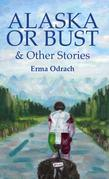 Alaska or Bust: and Other Stories