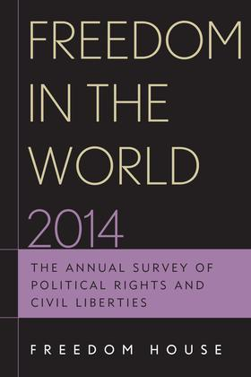 Freedom in the World 2014: The Annual Survey of Political Rights and Civil Liberties