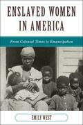 Enslaved Women in America: From Colonial Times to Emancipation