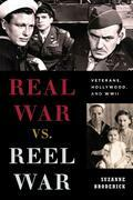 Real War vs. Reel War: Veterans, Hollywood, and WWII