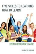 Five Skills to Learning How to Learn: From Confusion to AHA!