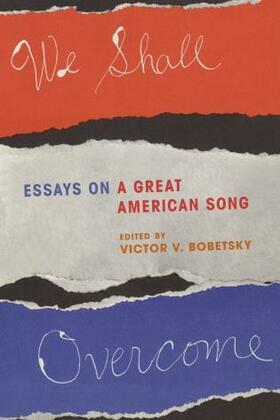 We Shall Overcome: Essays on a Great American Song