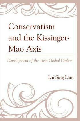 Conservatism and the Kissinger-Mao Axis: Development of the Twin Global Orders