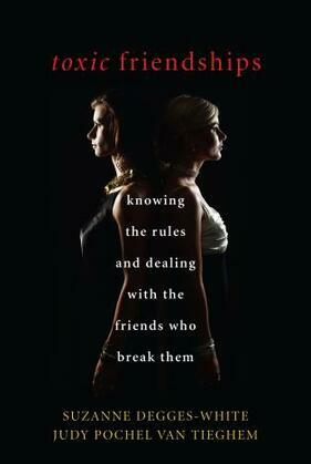 Toxic Friendships: Knowing the Rules and Dealing with the Friends Who Break Them