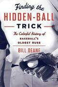 Finding the Hidden Ball Trick: The Colorful History of Baseball's Oldest Ruse