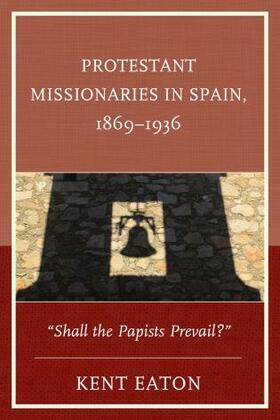 "Protestant Missionaries in Spain, 1869-1936: ""Shall the Papists Prevail?"""