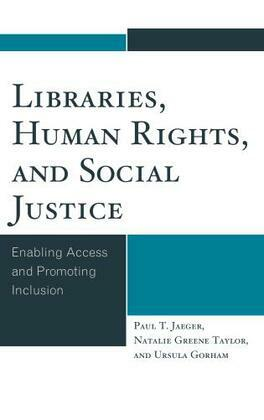 Libraries, Human Rights, and Social Justice: Enabling Access and Promoting Inclusion