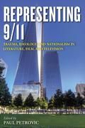 Representing 9/11: Trauma, Ideology, and Nationalism in Literature, Film, and Television