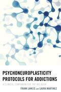 Psychoneuroplasticity Protocols for Addictions