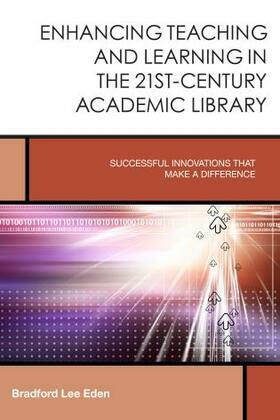 Enhancing Teaching and Learning in the 21st-Century Academic Library: Successful Innovations That Make a Difference