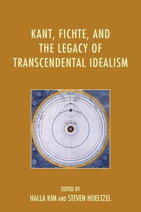 Kant, Fichte, and the Legacy of Transcendental Idealism