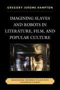 Imagining Slaves and Robots in Literature, Film, and Popular Culture