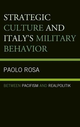 Strategic Culture and Italy's Military Behavior: Between Pacifism and Realpolitik
