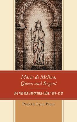 María de Molina, Queen and Regent: Life and Rule in Castile-León, 1259-1321