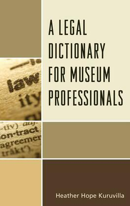 A Legal Dictionary for Museum Professionals