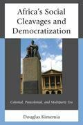 Africa's Social Cleavages and Democratization: Colonial, Postcolonial, and Multiparty Era