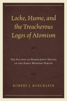 Locke, Hume, and the Treacherous Logos of Atomism: The Eclipse of Democratic Values in the Early Modern Period