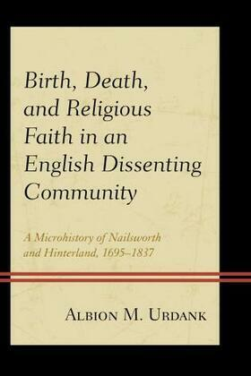 Birth, Death, and Religious Faith in an English Dissenting Community: A Microhistory of Nailsworth and Hinterland, 1695-1837