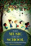 When Music Goes to School: Perspectives on Learning and Teaching