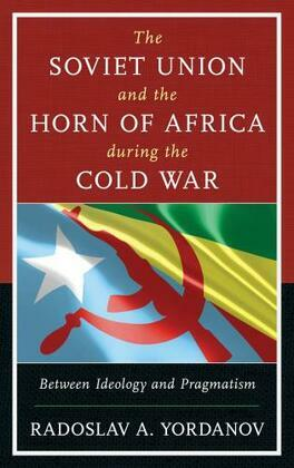 The Soviet Union and the Horn of Africa during the Cold War: Between Ideology and Pragmatism