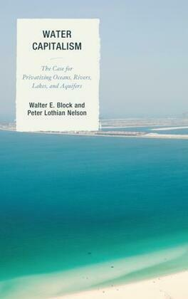 Water Capitalism: The Case for Privatizing Oceans, Rivers, Lakes, and Aquifers