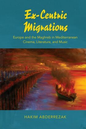 Ex-Centric Migrations: Europe and the Maghreb in Mediterranean Cinema, Literature, and Music