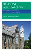 Ready for Any Good Work: History of the Sisters of Saint Joseph, Chestnut Hill, Philadelphia 1944-1999