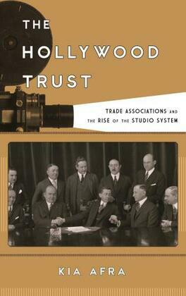 The Hollywood Trust: Trade Associations and the Rise of the Studio System