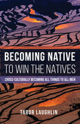 Becoming Native to Win the Natives: Cross-Culturally Becoming All Things to All Men