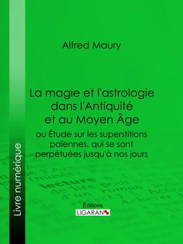 La magie et l'astrologie dans l'Antiquité et au Moyen Age