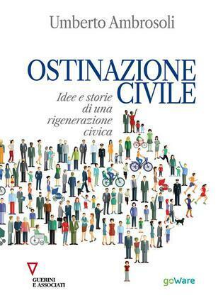 Ostinazione civile. Idee e storie di una rigenerazione civica