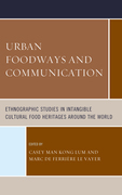 Urban Foodways and Communication: Ethnographic Studies in Intangible Cultural Food Heritages Around the World