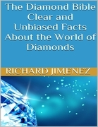 The Diamond Bible: Clear and Unbiased Facts About the World of Diamonds