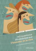 60 questions étonnantes sur l'humour et le rire et les réponses qu'y apporte la science