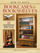How to Build Bookcases & Bookshelves: 15 Woodworking Projects for Book Lovers