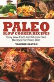 Paleo Slow Cooker Recipes: Easy Low-Carb and Gluten-Free Recipes For Paleo Diet