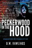 Peckerwood in the Hood: Misadventures of a Kansas City Cop