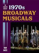 The Complete Book of 1970s Broadway Musicals