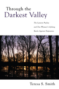 Through the Darkest Valley: The Lament Psalms and One Woman's Lifelong Battle Against Depression