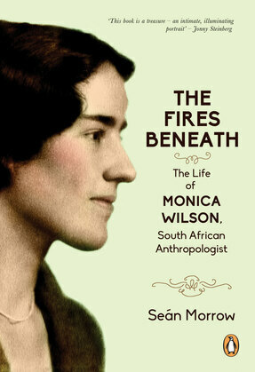 The Fires Beneath: The Life of Monica Wilson, South African Anthropologist