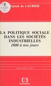 La politique sociale dans les sociétés industrielles, 1800 à nos jours : acteurs, idéologies, réalisations