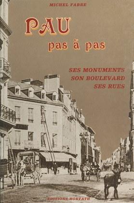 Pau pas à pas : ses monuments, son boulevard, ses rues