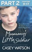 Mummy's Little Soldier: Part 2 of 3: A troubled child. An absent mum. A shocking secret.