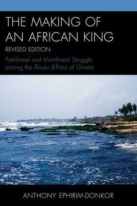 The Making of an African King: Patrilineal and Matrilineal Struggle Among the ?wutu (Effutu) of Ghana