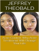 Acne Control: Why Acne Treatment Will Change Your Life