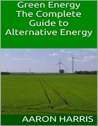 Green Energy: The Complete Guide to Alternative Energy